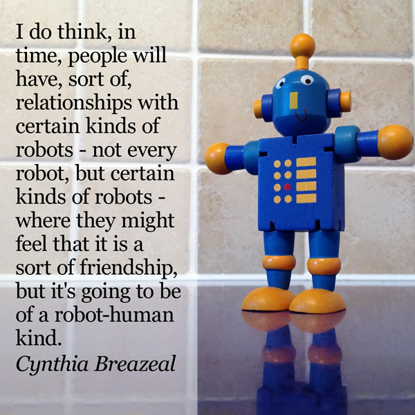 Quote by Cynthia Breazeal